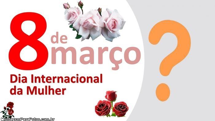8 de Março Dia da Mulher