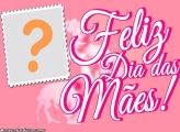 Moldura Rosa Feliz Dia das Mães