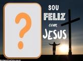 Sou Feliz com Jesus Montar Foto Online