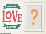 Mamãe Love Eterno