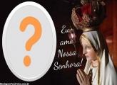 Eu Amo Nossa Senhora Moldura