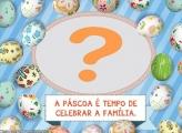 Páscoa é Tempo de Celebrar a Família