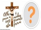 Olhe para a cruz Moldura Jesus Cristo
