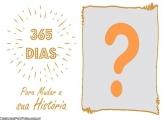 365 Dias para Mudar sua História