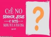 Crê no Senhor Jesus e será salvo Moldura