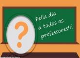 Feliz a Todos os Professores